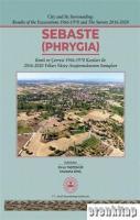 Sebaste (Phrygia) : Kenti ve Çevresi 1966-1978 Kazıları İle 2016-2020 Yılları Yüzey Araştırmalarının Sonuçları