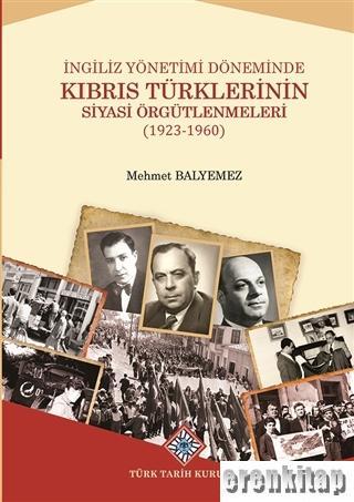 İngiliz Yönetimi Döneminde Kıbrıs Türklerinin Siyasi Örgütlenmeleri : (1923-1960)