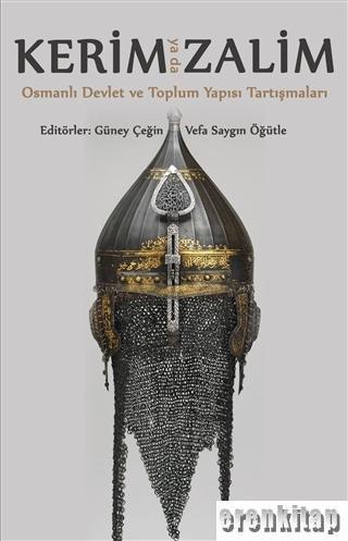 Kerim ya da Zalim : Osmanlı Devlet ve Toplum Yapısı Tartışmaları