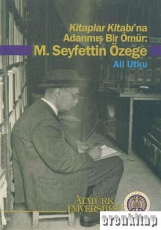 Kitaplar Kitabı'na Adanmış Bir Ömür: M. Seyfettin Özege
