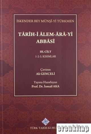 Tarih-i Alem-Ara-yi Abbasi 3.Cilt : 1-2-3. Kısımlar